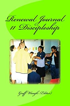 [Waugh, Geoff, Medway, Brian, Howard-Browne, Rodney, Cooley, Lindell, McQuillan, Robert, Earle, Peter, Taylor, Charles, Standford, Paula]のRenewal Journal 11: Discipleship (English Edition)