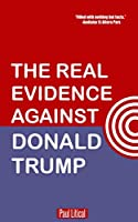 The Real Evidence Against Donald Trump