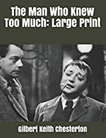 The Man Who Knew Too Much: Large Print