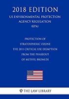 Protection of Stratospheric Ozone: The 2011 Critical Use Exemption from the Phaseout of Methyl Bromide (Us Environmental Protection Agency Regulation 2018)