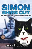 Simon Ships Out. How one brave, stray cat became a worldwide hero: Based on a true story