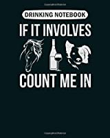 Drinking Notebook: horse wine and dog count me in  College Ruled - 50 sheets, 100 pages - 8 x 10 inches