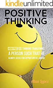 Positive Thinking: How positive thinking transforms a person such that he always seeks for opportunities ahead (English Edition)