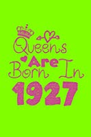 Queens Are Born In 1927 Notebook: Lined Notebook/Journal Gift 120 Pages, 6x9 Soft Cover, Matte Finish, UFO Green  Cover