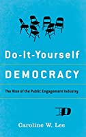 Do-It-Yourself Democracy: The Rise of the Puble Engagement Industry