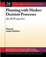 Planning with Markov Decision Processes: An AI Perspective (Synthesis Lectures on Artificial Intelligence and Machine Learning)