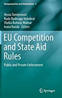 EU Competition and State Aid Rules: Public and Private Enforcement (Europeanization and Globalization)