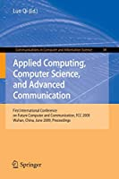 Applied Computing, Computer Science, and Advanced Communication: First International Conference on Future Computer and Communication, FCC 2009, Wuhan, China, June 6-7, 2009. Proceedings (Communications in Computer and Information Science)