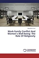 Work-family Conflict And Women's Well-being: The Role Of Religiosity