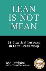 Lean Is Not Mean: 68 Practical Lessons in Lean Leadership