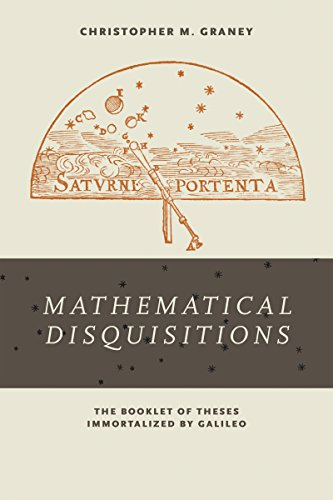 <i>Mathematical Disquisitions</i>: The Booklet of Theses Immortalized by Galileo