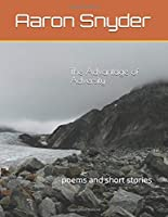 The Advantage of Adversity: poems and short stories