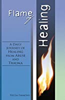 Flame of Healing: A Daily Journey of Healing from Abuse and Trauma