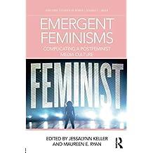 Emergent Feminisms: Complicating a Postfeminist Media Culture