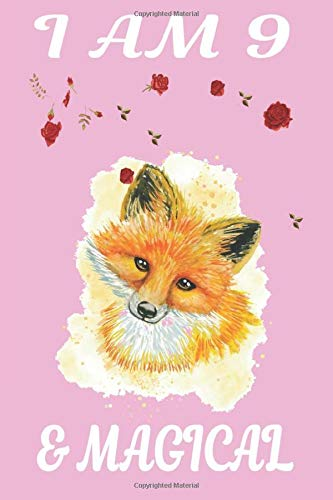 I AM 9 & MAGICAL: 9 Year Old Girl Gifts Under 10 Dollars 120 Pages 6 x 9 foxes Notebook Paperback