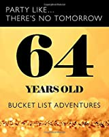 64 Years Old - Bucket List Adventures: 64th Birthday - Alternative Birthday Card - Journal & Notebook Planner - Adventures Log Book - Including Travel Bucket List with Prompts
