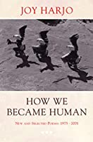 How We Became Human: New and Selected Poems