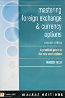mastering foreign exchange & currency options: a practical guide to the new marketplace (Market Editions (Financial Times/Prentice Hall).)