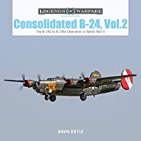 Consolidated B-24: The B-24G to B-24M Liberators in World War II (Legends of Warfare: Aviation)