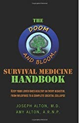 The Doom and Bloom(tm) Survival Medicine Handbook: Keep your loved ones healthy in every disaster from wildfires to a complete societal collapse by Alton M.D. Joseph Alton ARNP Amy (2012)