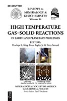 High Temperature Gas-solid Reactions in Earth and Planetary Processes (Reviews in Mineralogy & Geochemistry)