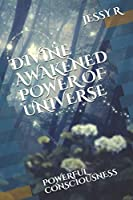 DIVINE AWAKENED POWER OF UNIVERSE: POWERFUL CONSCIOUSNESS