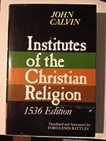 Institutes of the Christian Religion: 1536 Edition (Bibliotheca Calviniana)