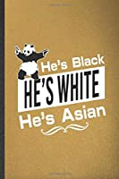 He's Black He's White He's Asian: Blank Funny Cute Panda Lined Notebook/ Journal For Animal Panda Lover, Inspirational Saying Unique Special Birthday Gift Idea Classic 6x9 110 Pages