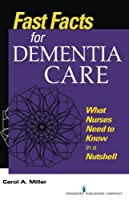 Fast Facts for Dementia Care: What Nurses Need to Know in a Nutshell (Fast Facts (Springer)) (Volume 1) by Carol Miller MSN RN-BC(2012-05-17)