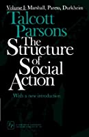 The Structure of Social Action, Vol. 1: Marshall, Pareto, Durkeim