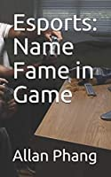 Esports: Name Fame in Game