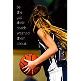 be the girl their coach warned them about: Girls Basketball Notebook, Basketball Training Log For Girls Women Females - Basketball Journal & Gift For Kids + Athletes