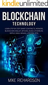 Blockchain Technology: Learn Step by Step Smart Contracts, Monero, Blockchain Wallet, Bitcoin, Zcash, Ethereum, Ripple, Dash, Mining, Litecoin, IOTA (English Edition)