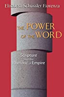 The Power of the Word: Scripture And the Rhetroic of Empire