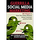Guerrilla Social Media Marketing: 100+ Weapons to Grow Your Online Influence, Attract Customers, and Drive Profits (Guerrilla