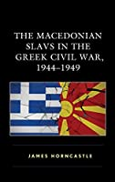 The Macedonian Slavs in the Greek Civil War, 1944-1949