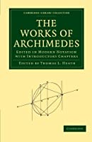 The Works of Archimedes: Edited in Modern Notation with Introductory Chapters (Cambridge Library Collection - Mathematics)