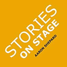 Stories on Stage: Children's Plays for Reader's Theater (or Readers Theatre), With 15 Scripts from 15 Authors, Including Louis Sachar, Nancy Farmer, Russell Hoban, Wanda Gag, and Roald Dahl
