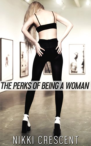 THE PERKS OF BEING A WOMAN (Crossdressing, Feminization, First Time) (English Edition)