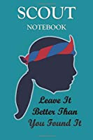 Leave It Better Than You Found It  : SCOUT NOTEBOOk : Journal Girl Scout for Taking Notes at Scout , Camping Lover Scouting Girls: Blank lined journal diary Size at 6 x 9 with 120 pages