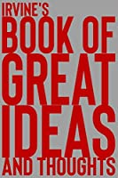 Irvine's Book of Great Ideas and Thoughts: 150 Page Dotted Grid and individually numbered page Notebook with Colour Softcover design. Book format:  6 x 9 in