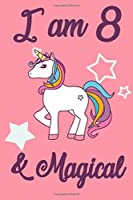 I am 8 and Magical: 8 Year Old Girls Birthday Gifts Notebook Journal for 8 Years Old Girl - 6x9 110 Pages Wide Lined Blank Unicorn Notebook Gift for Girls and Boys, Happy 8th Birthday Unicorn Gift for 8 Years Old Girls and Boys