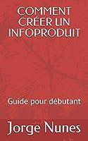 COMMENT CRÉER UN INFOPRODUIT: Guide pour débutant