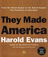 They Made America: From the Steam Engine to the Seach Engine: Two Centuries of Innovators