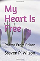 My Heart Is Free: Poems From Prison