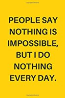 People Say Nothing Is Impossible, But I Do Nothing Every Day.: Minimalist and Funny Notebook for Personal or Business Purposes, Diary, Journal (112 Pages, Red and Matte Cover, Blank, 6 x 9) (Minimalistic Art)