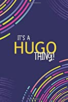 IT'S A HUGO THING: YOU WOULDN'T UNDERSTAND Lined Notebook / Journal Gift, 120 Pages, Glossy Finish