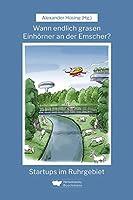 Wann endlich grasen Einhoerner an der Emscher?: Startups im Ruhrgebiet
