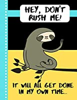 Hey, Don't Rush Me. It Will All Get Done In My Own Time: Cute Sloth Work Habit Quote Gift - Sloth SKETCHBOOK for Students and Office Workers