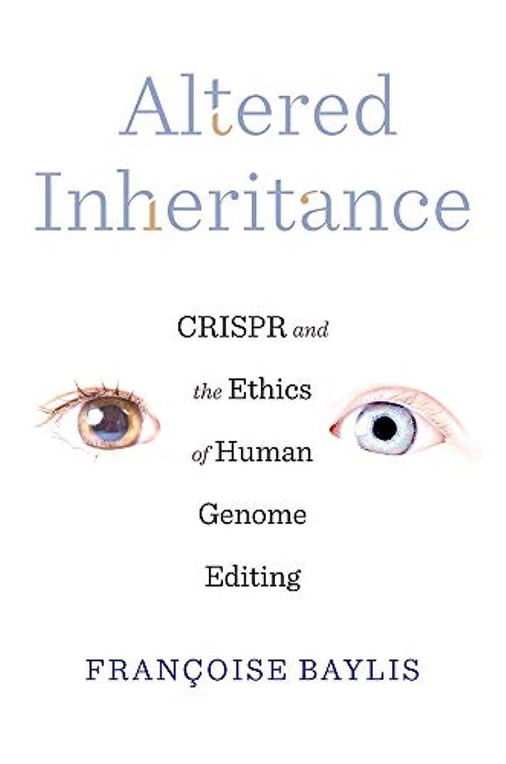 水っぽい使用法隠すAltered Inheritance: CRISPR and the Ethics of Human Genome Editing
